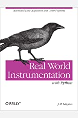 Real World Instrumentation with Python: Automated Data Acquisition and Control Systems Kindle Edition