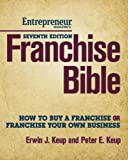 Franchise Bible: How to Buy a Franchise or Franchise Your Own Business
