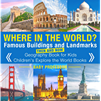 Where in the World? Famous Buildings and Landmarks Then and Now - Geography Book for Kids | Children's Explore the World…
