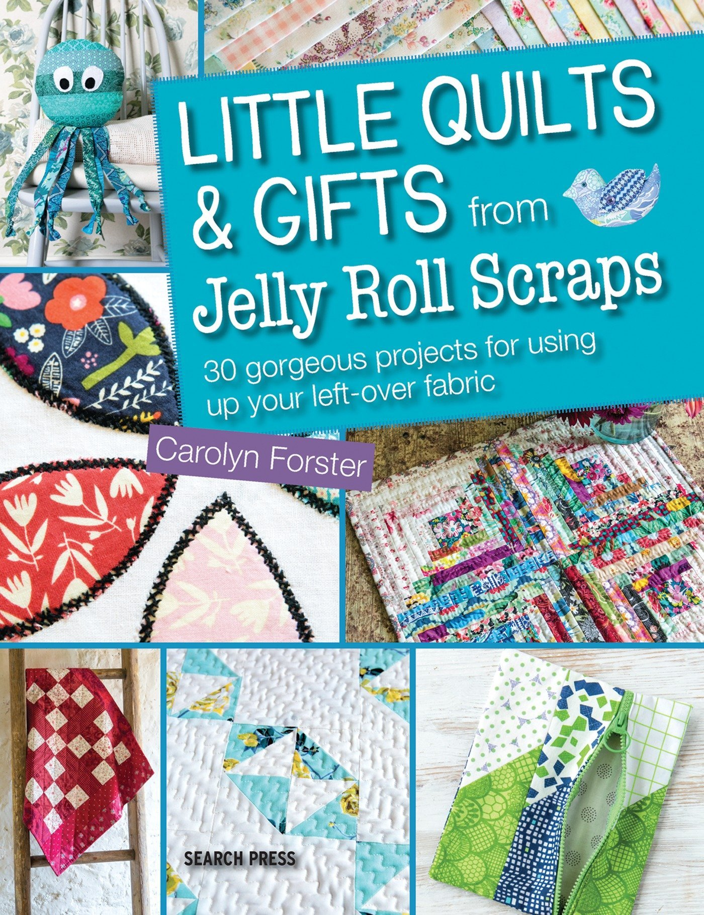 Download Little Quilts and Gifts from Jelly Roll Scraps: 30 gorgeous projects for using up your left-over fabric ebook