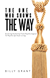 The One Who Shows the Way: Evolving Humanity from Psycho-Logical to Psycho-Spiritual Living