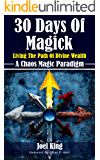 30 Days Of Magick: Living The Path Of Divine Wealth: A Chaos Magick Paradigm Of Empowerment