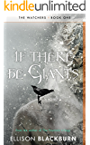 If There Be Giants: A Novel (The Watchers Book 1)