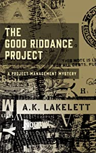 The Good Riddance Project: A Project Management Mystery (Occupational Hazard Book 1)