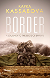 Border: A Journey to the Edge of Europe
