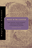 Magic in the Cloister: Pious Motives, Illicit Interests, and Occult Approaches to the Medieval Universe (Magic in History)