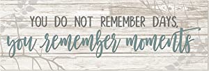 You Do Not Remember Days You Remember Moments White Rustic Wood Sign 6x18
