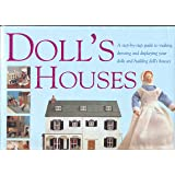 Doll's Houses: A Step-by-step Guide to Making, Dressing and Displaying Your Own Dolls and Building Dolls Houses