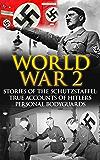 World War 2: Stories Of The Schutzstaffel: True Accounts Of Hitler's Personal Bodyguards (German War History Book 1)