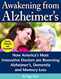 Awakening From Alzheimer's: How America's Most Innovative Doctors are Reversing Alzheimer's, Dementia and Memory Loss