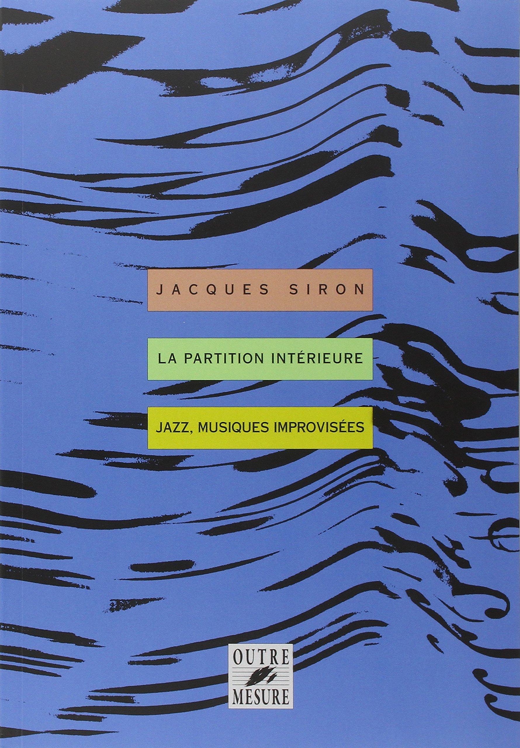 La Partition intérieure : jazz, musiques improvisées Broché – 2 octobre 2004 Jacques Siron Outre Mesure 2907891030 Harmonie