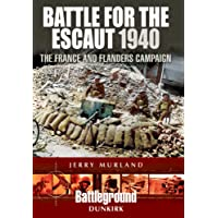 Battle for the Escaut: The France and Flanders Campaign 1940 (Battleground II)