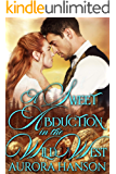 A Sweet Abduction in the Wild West: A Historical Western Romance Book (English Edition)