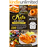 The Super Easy Keto Air Fryer Cookbook for Beginners on a Budget: 500 Quick & Easy, Low Carb Air Frying Recipes for Busy People on Ketogenic Diet   Bake, ... Roast & Fry Crispy Delicious Keto Meals