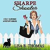 Sharpe Shooter: Cozy Suburbs Mystery Series, Book 1
