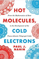 Hot Molecules, Cold Electrons: From the Mathematics of Heat to the Development of the Trans-Atlantic Telegraph Cable Kindle Edition