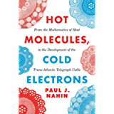 Hot Molecules, Cold Electrons: From the Mathematics of Heat to the Development of the Trans-Atlantic Telegraph Cable