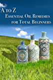 Essential Oil Remedies for Total Beginner (English Edition)