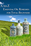 Essential Oil Remedies for Total Beginner