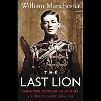 The Last Lion: Volume 1: Winston Churchill: Visions of Glory, 1874 - 1932