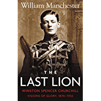 The Last Lion: Volume 1: Winston Churchill: Visions of Glory, 1874 - 1932