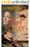 To Tempt A Knight (Brotherhood of the Scottish Templars Book 1)