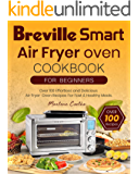Breville Smart Air Fryer Oven Cookbook For Beginners: Over 100 Effortless and Delicious Air Fryer Oven Recipes For Fast…
