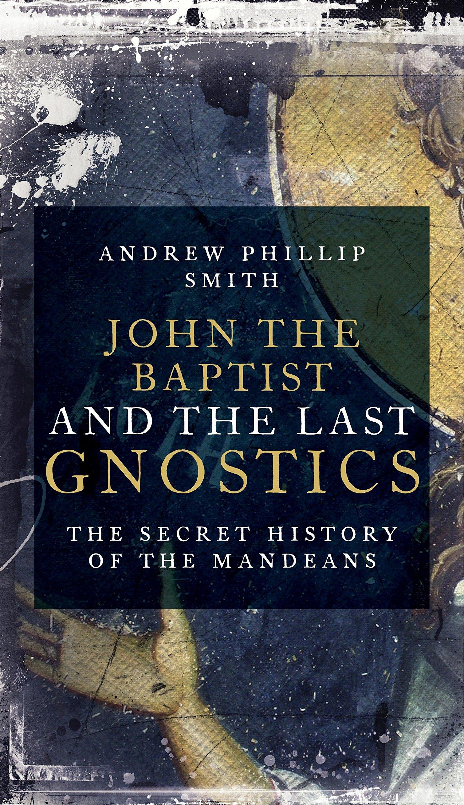 Read Online John the Baptist and the Last Gnostics: The Secret History of the Mandaeans pdf
