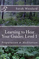 Learning to Hear Your Guides: Level 1: Preparation & Meditation Kindle Edition