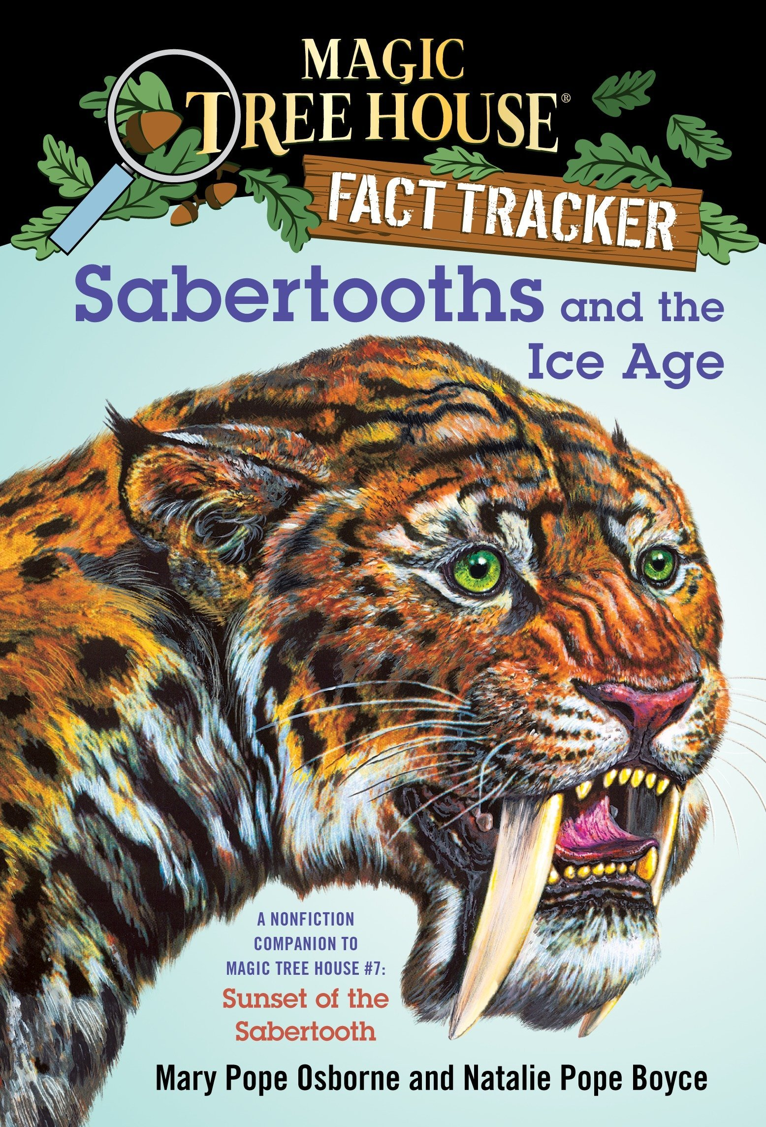 Sabertooths and the Ice Age: A Nonfiction Companion to Magic Tree House #7: Sunset of the Sabertooth Paperback – February 22, 2005 Mary Pope Osborne Natalie Pope Boyce Sal Murdocca 0375823808