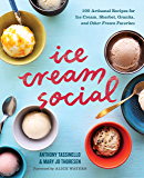 Ice Cream Social: 100 Artisanal Recipes for Ice Cream, Sherbet, Granita, and Other Frozen Favorites (English Edition)