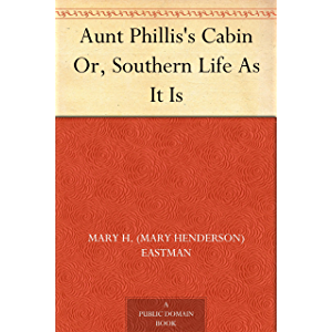Aunt Phillis's Cabin Or, Southern Life As It Is