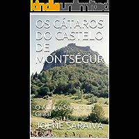 OS CÁTAROS DO CASTELO DE MONTSÉGUR : O Abrigo Seguro do Graal