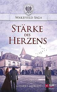 Stärke des Herzens (Wakefield Saga 4) (German Edition)