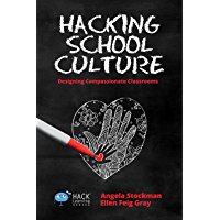 Hacking School Culture: Designing Compassionate Classrooms (Hack Learning Series Book 19)