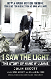 I Saw The Light: The Story of Hank Williams - Now a major motion picture starring Tom Hiddleston as Hank Williams