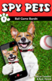 Spy Pets 1: Ball Game Bandit