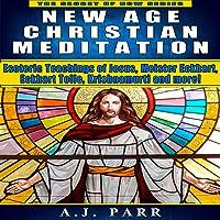 New Age Christian Meditation: Esoteric Teachings of Jesus, Meister Eckhart, Eckhart Tolle, Krishnamurti and More! (The Secret of Now, Book 4)