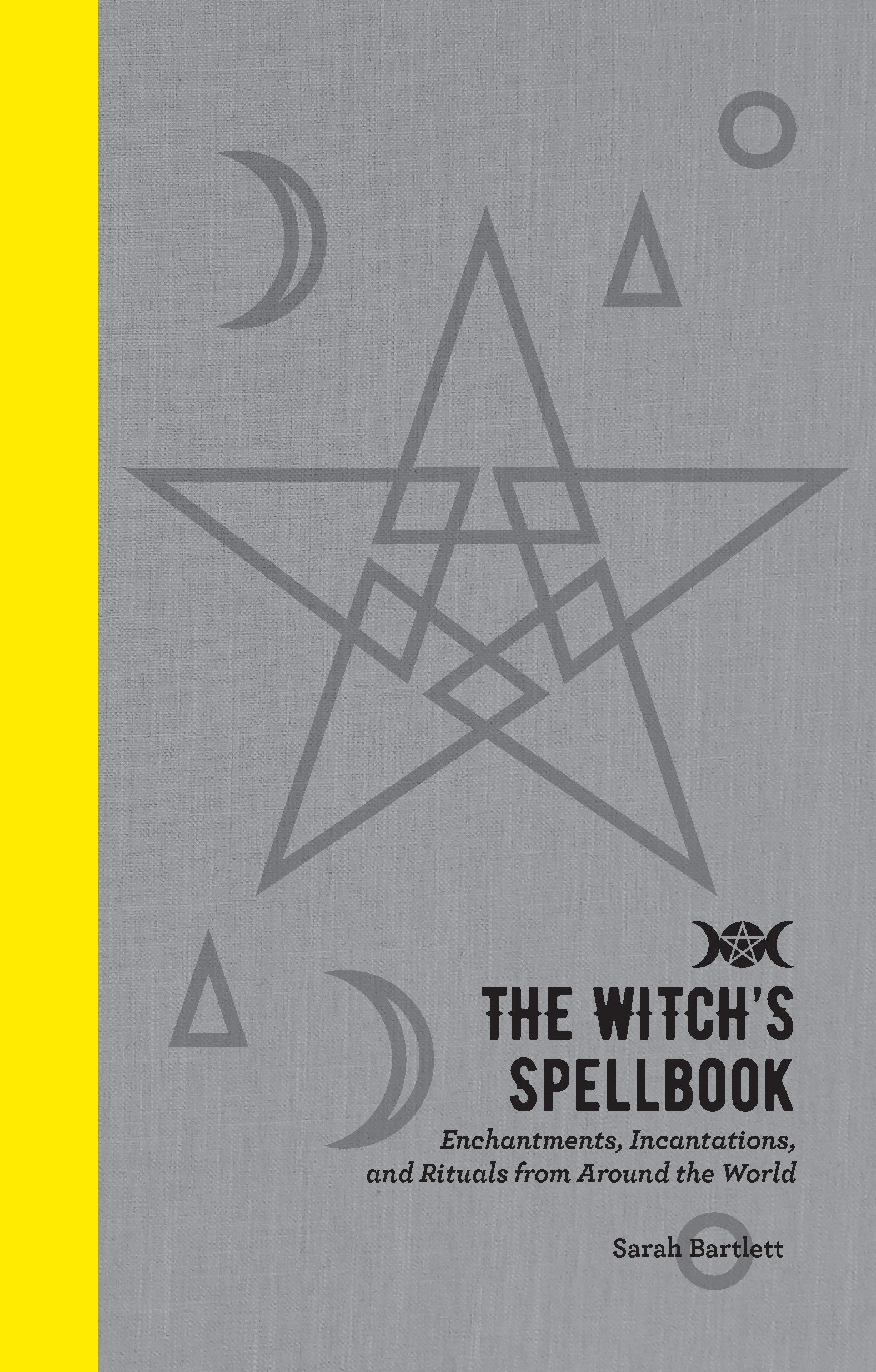 The Witch's Spellbook: Enchantments, Incantations, and Rituals from Around the World pdf epub