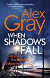 When Shadows Fall: Book 17 - the latest in the bestselling, must-read crime series (DSI William Lorimer)