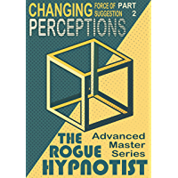 The Force of Suggestion: part 2 - Changing Perceptions. (English Edition)