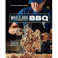 Whole Hog Bbq: The Gospel of Carolina Barbecue with Recipes from Skylight Inn and Sam Jones BBQ
