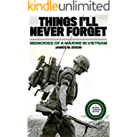 Things I'll Never forget: Memories of a Marine in Viet Nam