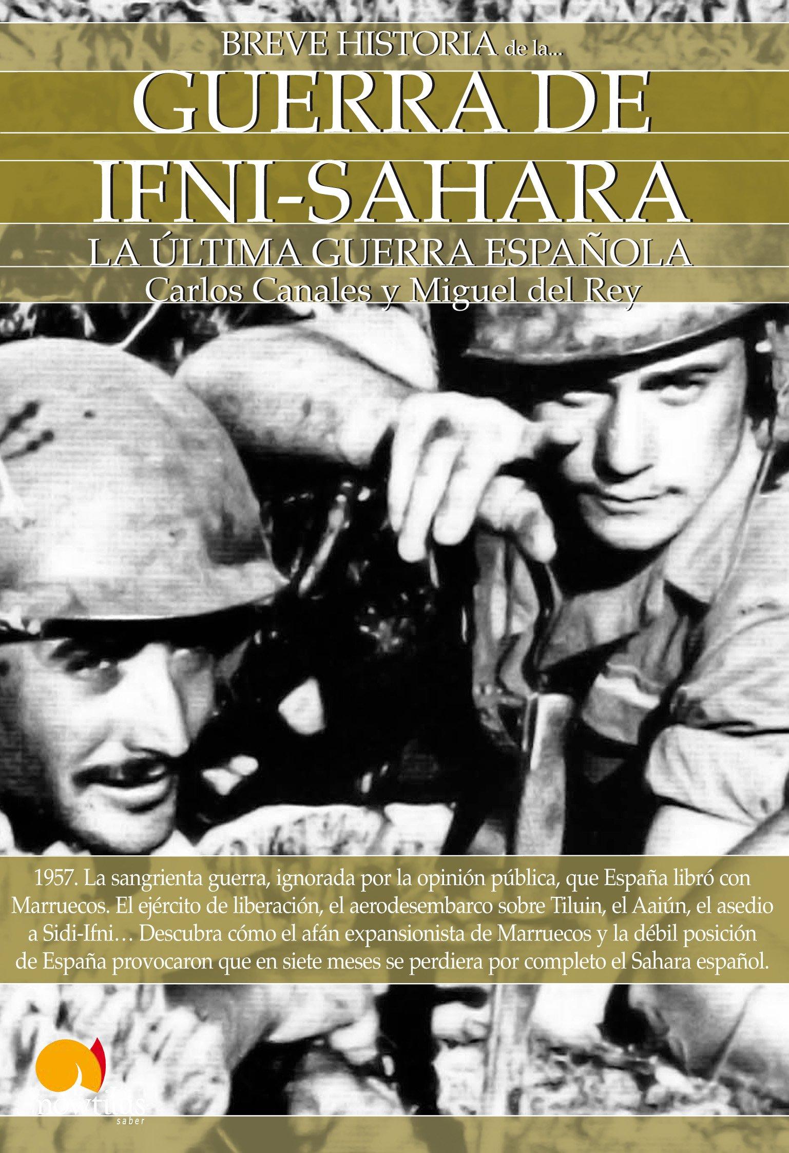 Breve historia de la Guerra de Ifni-Sáhara: Amazon.es: Canales Torres, Carlos, del Rey Vicente, Miguel: Libros