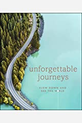 Unforgettable Journeys: Slow down and see the world Kindle Edition