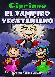 Cipriano, el vampiro vegetariano. Novela infantil ilustrada (8 a 12 años) (