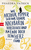 Wie Arthur Pepper sich vor seiner Nachbarin versteckte und am Ende doch sein Herz fand: Roman