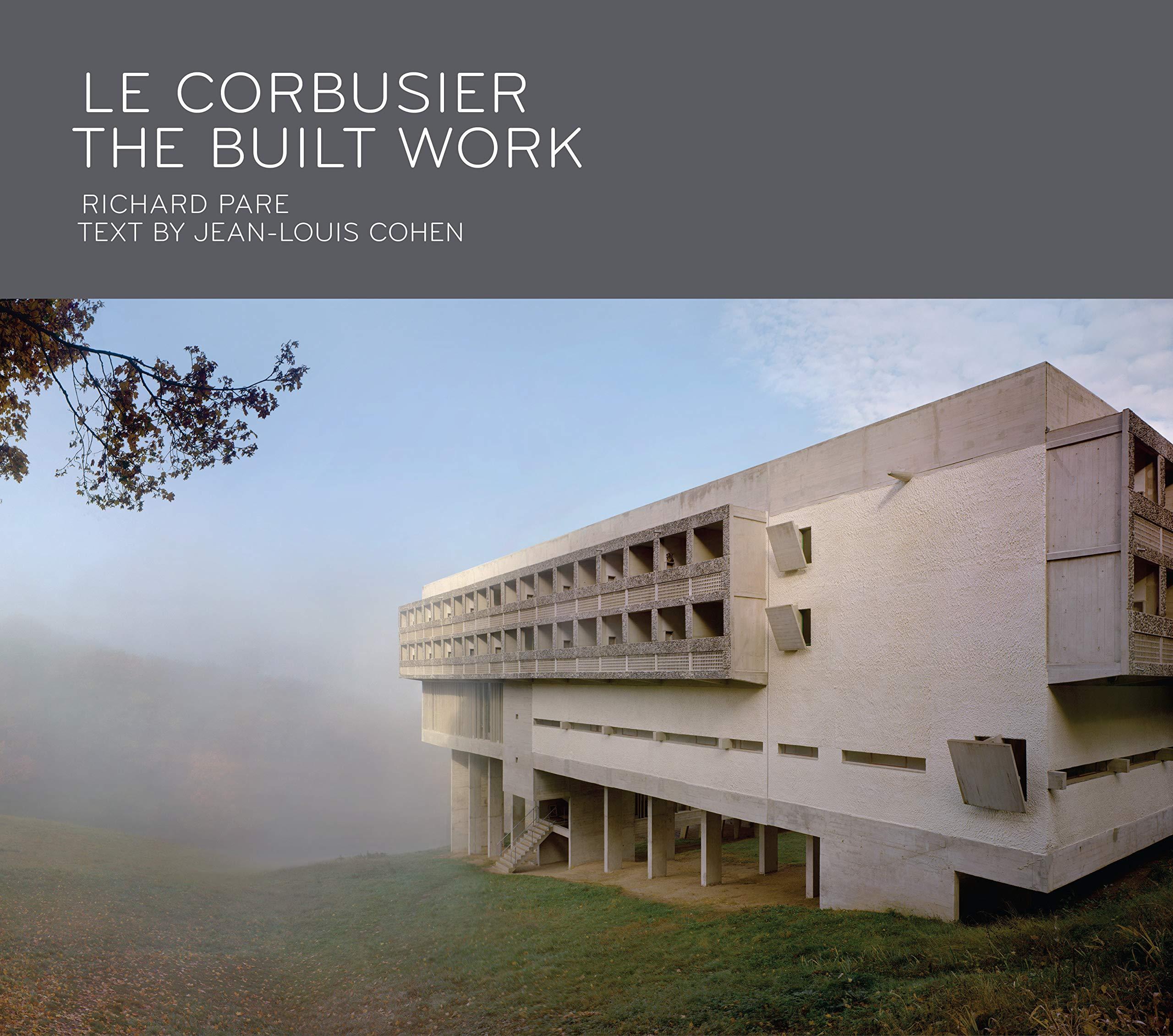 Le Corbusier The Built Work Pare Richard Cohen Jean Louis 9781580934718 Amazon Com Books