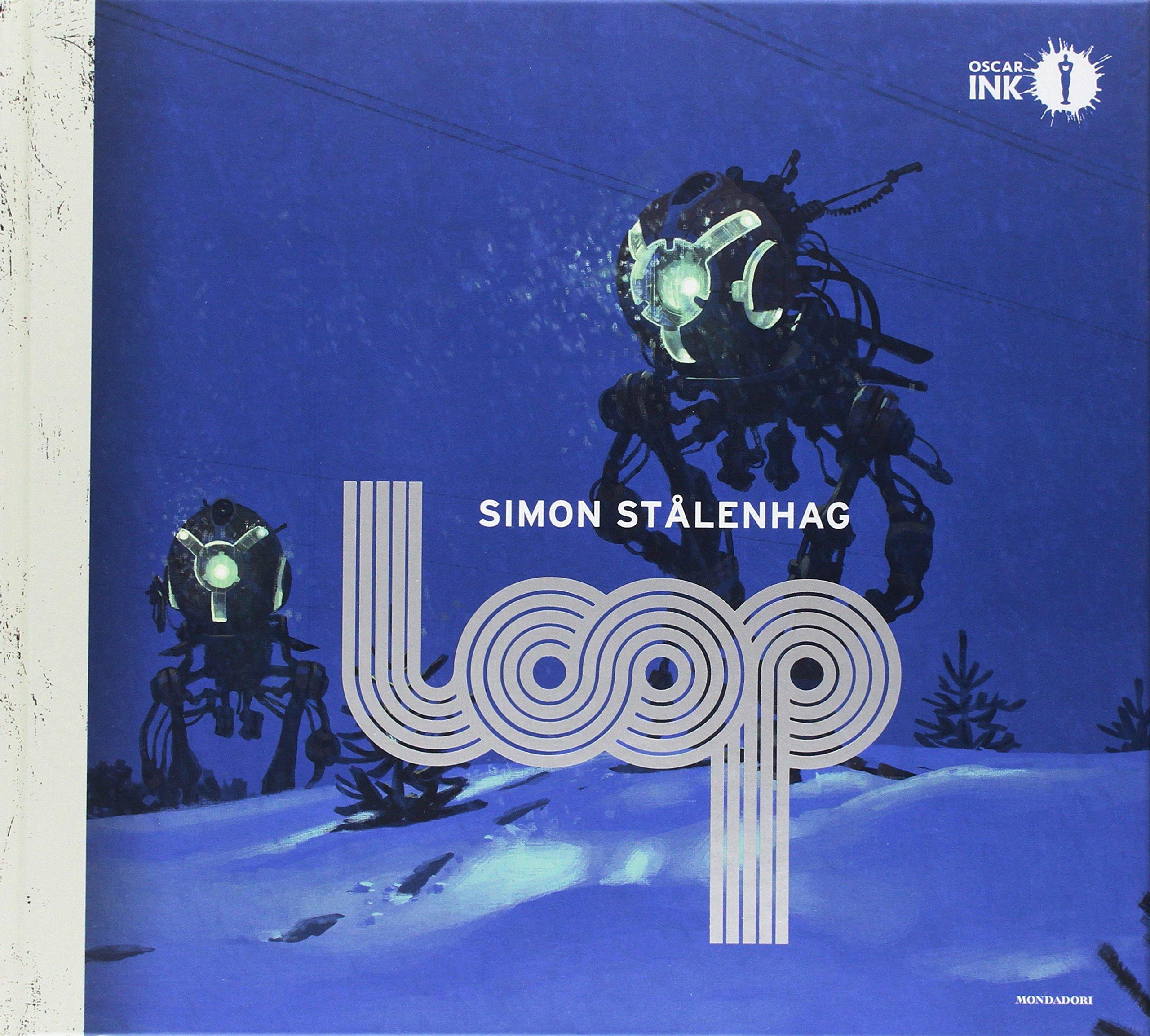 Loop Copertina rigida – 31 ott 2017 Simon Stålenhag N. Karlén L. Di Maio Mondadori