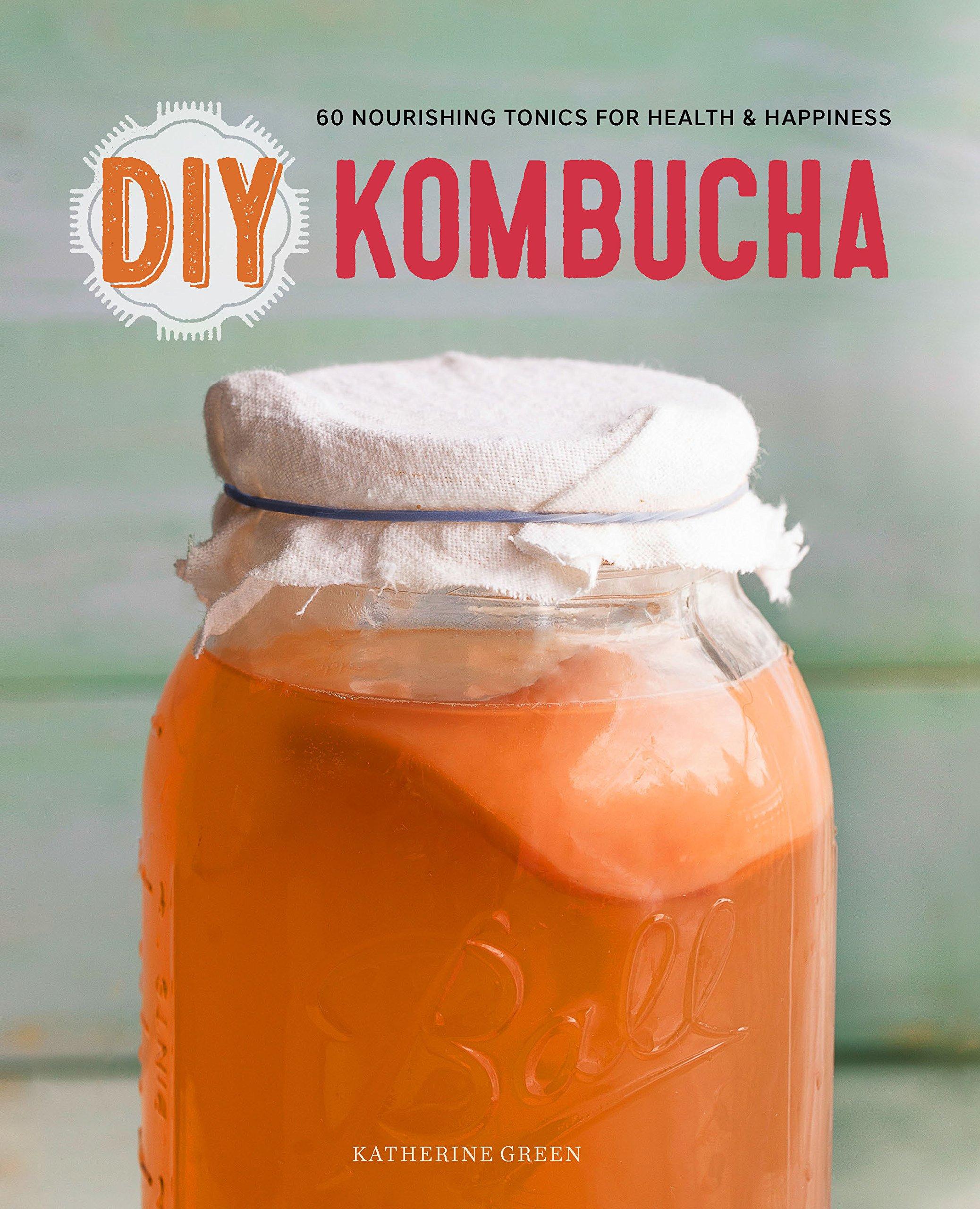 DIY Kombucha: 60 Nourishing Homemade Tonics for Health and Happiness:  Rockridge Press: 9781623154752: Amazon.com: Books